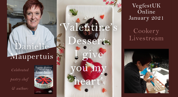 ANNOUNCING Valentine's Day themed Cookery Livestream with Renowned Vegan Belgian Pastry Chef Danielle Maupertuis – Saturday 30th January 2021